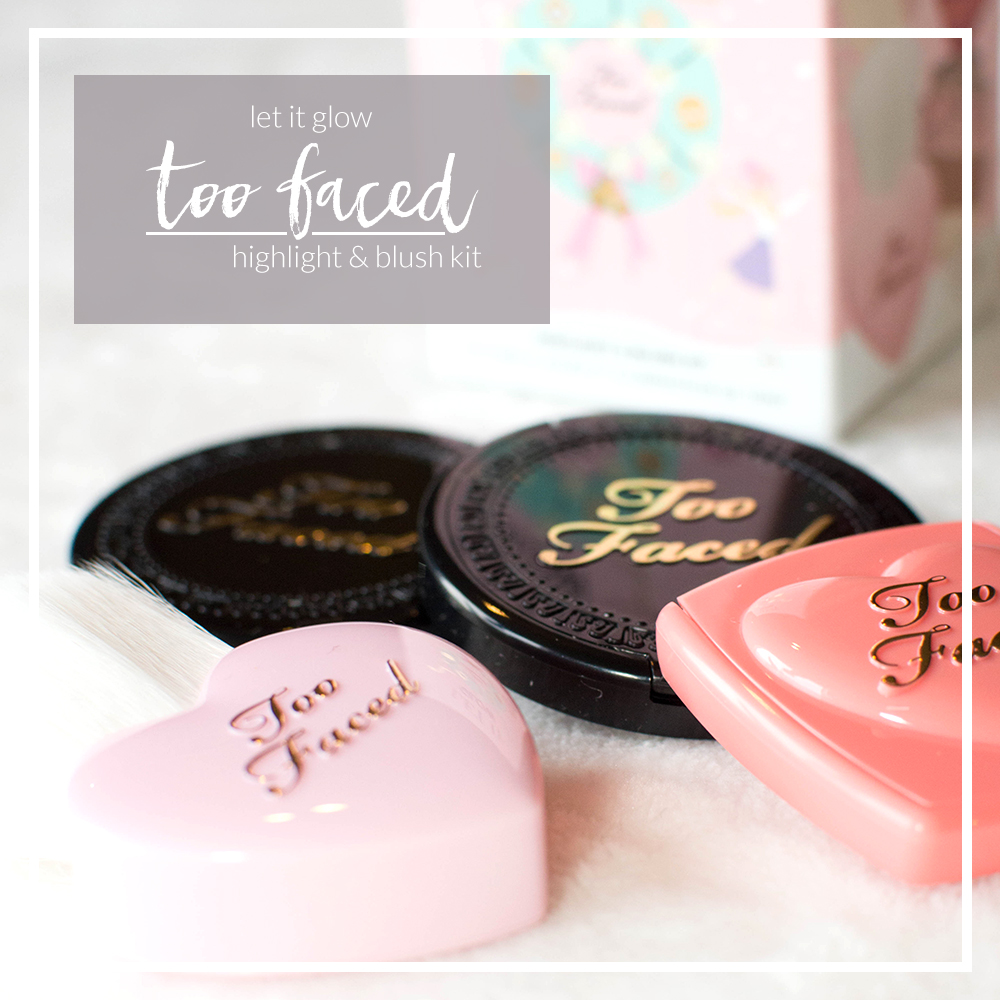 too faced let it glow
